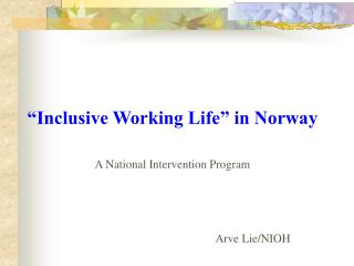 """""""Inclusive Working Life"""" in Norway A National Intervention Program"""