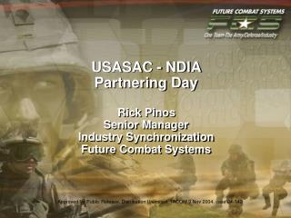 USASAC - NDIA Partnering Day Rick Pinos Senior Manager Industry Synchronization Future Combat Systems