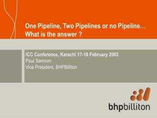 One Pipeline, Two Pipelines or no Pipeline… What is the answer ?