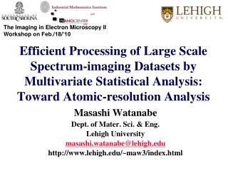 Masashi Watanabe Dept. of Mater. Sci. & Eng. Lehigh University masashi.watanabe@lehigh