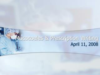Mucocoeles & Prescription Writing
