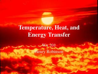 Temperature, Heat, and Energy Transfer