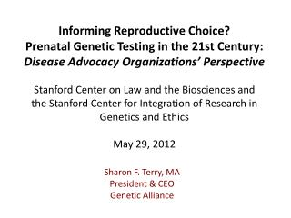 Sharon F. Terry, MA President & CEO Genetic Alliance