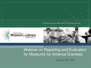 Webinar on Reporting and Evaluation for Museums for America Grantees
