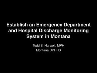 Establish an Emergency Department and Hospital Discharge Monitoring System in Montana