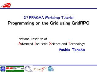 3 rd  PRAGMA Workshop Tutorial Programming on the Grid using GridRPC