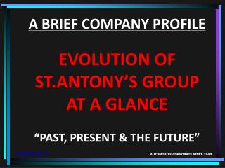 "A BRIEF COMPANY PROFILE EVOLUTION OF ST.ANTONY'S GROUP AT A GLANCE ""PAST, PRESENT & THE FUTURE"""