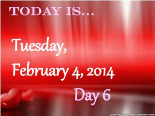 Tuesday,  February 4, 2014 Day 6