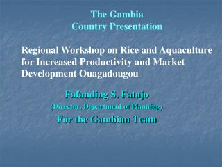 Fafanding S. Fatajo  (Director, Department of Planning) For the Gambian Team
