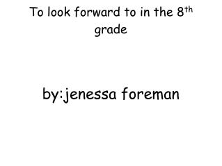 To look forward to in the 8 th  grade