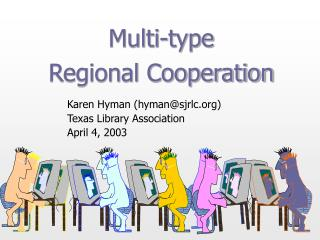Karen Hyman (hyman@sjrlc) Texas Library Association April 4, 2003
