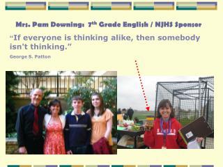 Mrs. Pam Downing:  7 th  Grade English / NJHS Sponsor