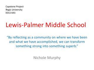 Capstone Project Regis University EDLS 643 Lewis-Palmer Middle School
