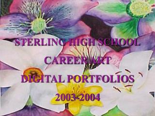 STERLING HIGH SCHOOL CAREER ART DIGITAL PORTFOLIOS 2003-2004