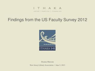 Findings from the US Faculty Survey 2012  Deanna Marcum