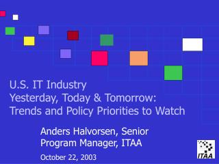 U.S. IT Industry  Yesterday, Today & Tomorrow:  Trends and Policy Priorities to Watch