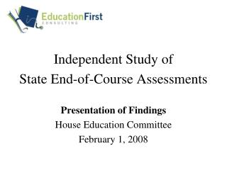 Independent Study of State End-of-Course Assessments Presentation of Findings