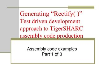 "Generating ""Rectify( )"" Test driven development approach to TigerSHARC assembly code production"