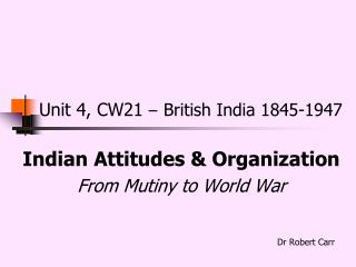 Unit 4, CW21  – British India 1845-1947