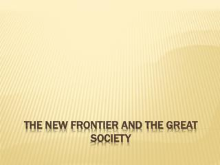 The New Frontier and the Great Society