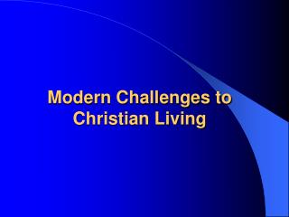 Modern Challenges to Christian Living