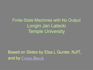 Finite-State Machines with No Output Longin Jan Latecki  Temple University