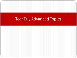 TechBuy Advanced Topics