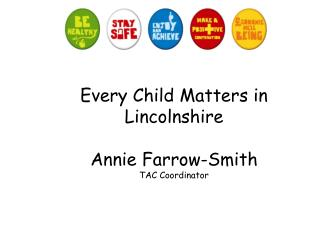 Every Child Matters in Lincolnshire Annie Farrow-Smith TAC Coordinator