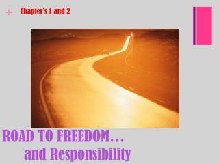 ROAD TO FREEDOM… 	and Responsibility