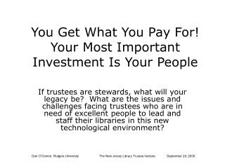 You Get What You Pay For! Your Most Important Investment Is Your People