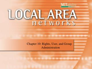 Chapter 10: Rights, User, and Group  Administration