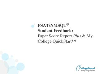 PSAT/NMSQT ® Student Feedback: Paper Score Report  Plus  & My College  QuickStart ™