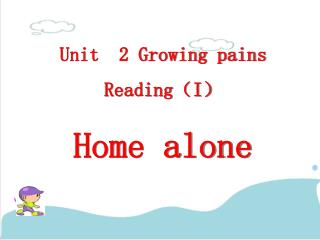 Unit  2 Growing pains  Reading ( I ) Home alone