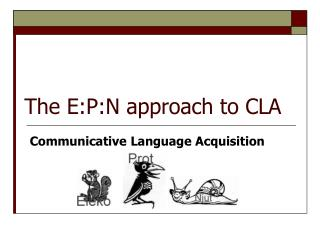 The E:P:N approach to CLA