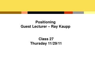 Positioning Guest Lecturer – Ray Kaupp