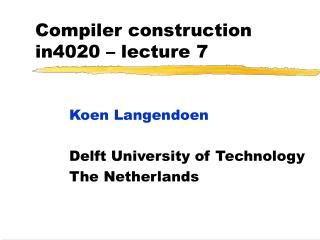 Compiler construction in4020 –  lecture 7