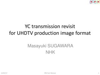 YC transmission  revisit for UHDTV production image format