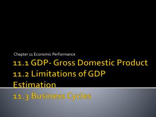 11.1 GDP- Gross Domestic Product 11.2 Limitations of GDP Estimation 11.3 Business Cycles