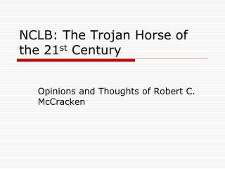 NCLB: The Trojan Horse of the 21 st  Century