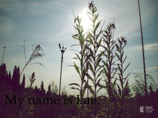 My name is  Lae .