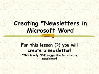 Creating *Newsletters in Microsoft Word
