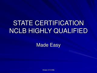 STATE CERTIFICATION NCLB HIGHLY QUALIFIED