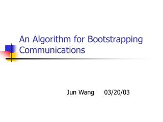 An Algorithm for Bootstrapping Communications