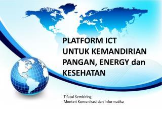 PLATFORM ICT  UNTUK KEMANDIRIAN PANGAN, ENERGY dan KESEHATAN