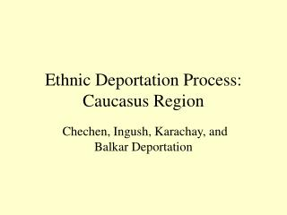Ethnic Deportation Process: Caucasus Region
