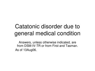Catatonic disorder due to general medical condition