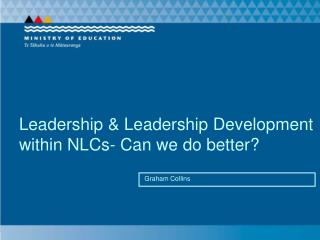 Leadership & Leadership Development within NLCs- Can we do better?