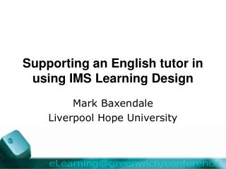 Supporting an English tutor in using IMS Learning Design