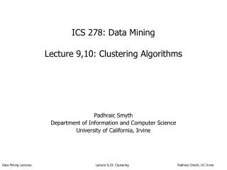 ICS 278: Data Mining Lecture 9,10: Clustering Algorithms