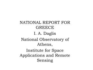 NATIONAL REPORT FOR GREECE I. A. Daglis National Observatory of Athens,